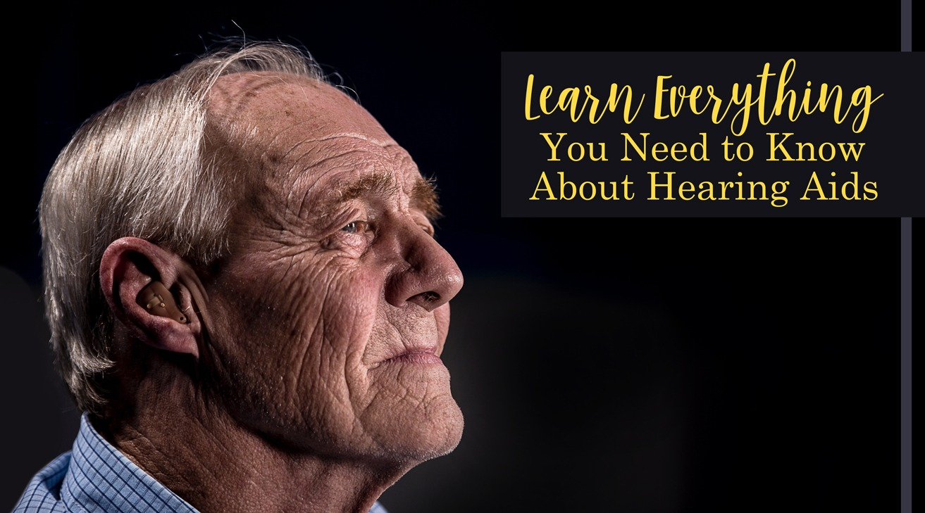 Learn Everything You Need to Know About Hearing Aids